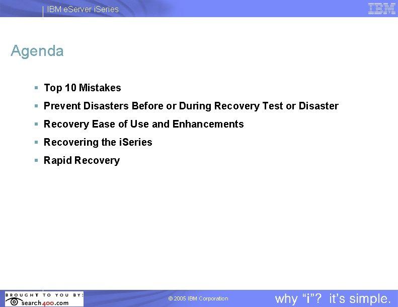 IBM e. Server i. Series Agenda § Top 10 Mistakes § Prevent Disasters Before
