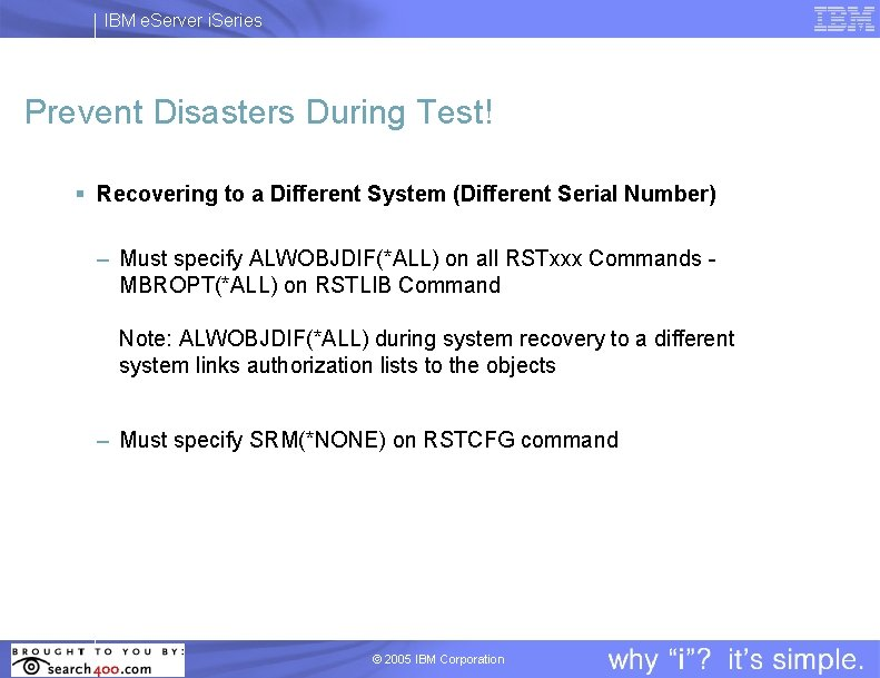 IBM e. Server i. Series Prevent Disasters During Test! § Recovering to a Different