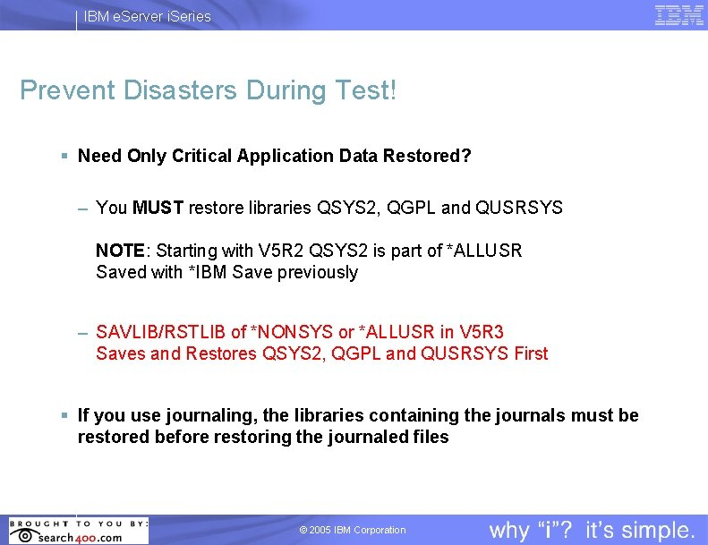 IBM e. Server i. Series Prevent Disasters During Test! § Need Only Critical Application