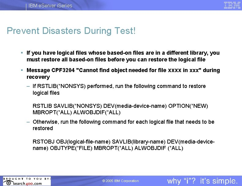 IBM e. Server i. Series Prevent Disasters During Test! § If you have logical