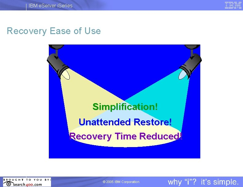 IBM e. Server i. Series Recovery Ease of Use Simplification! Unattended Restore! Recovery Time