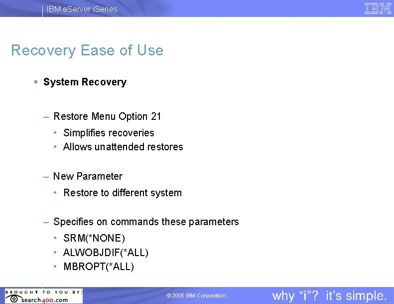 IBM e. Server i. Series Recovery Ease of Use § System Recovery – Restore