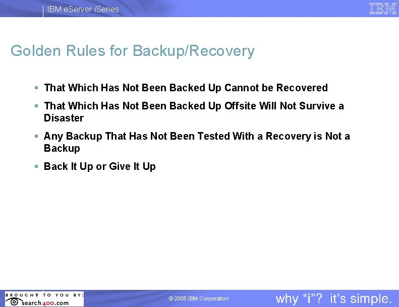 IBM e. Server i. Series Golden Rules for Backup/Recovery § That Which Has Not