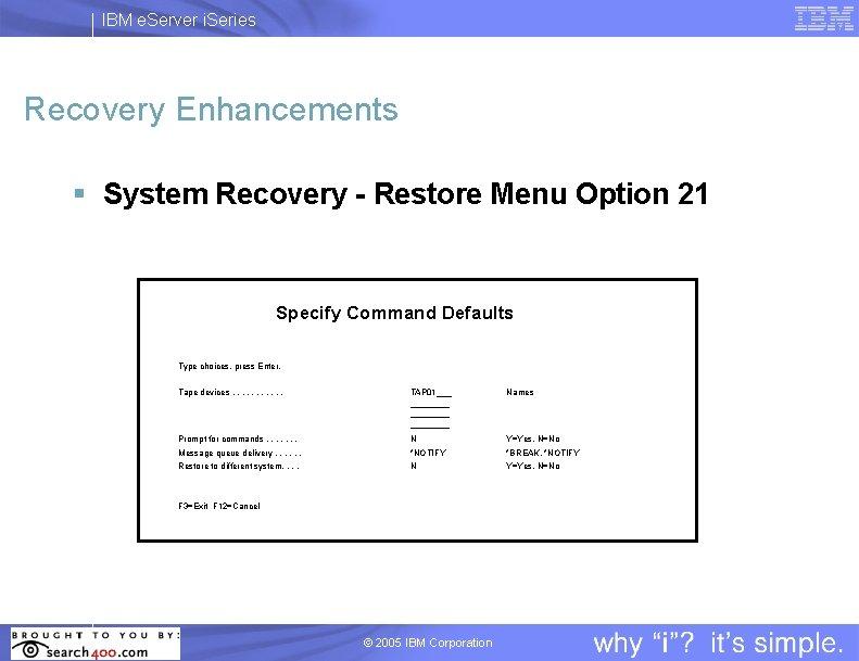 IBM e. Server i. Series Recovery Enhancements § System Recovery - Restore Menu Option