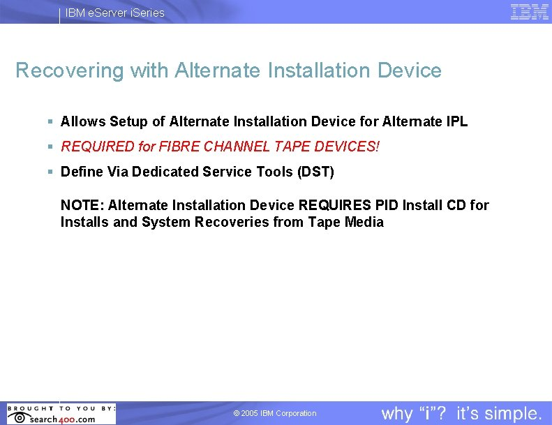 IBM e. Server i. Series Recovering with Alternate Installation Device § Allows Setup of