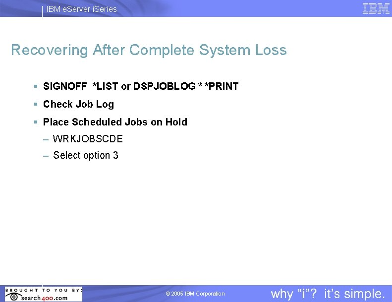 IBM e. Server i. Series Recovering After Complete System Loss § SIGNOFF *LIST or