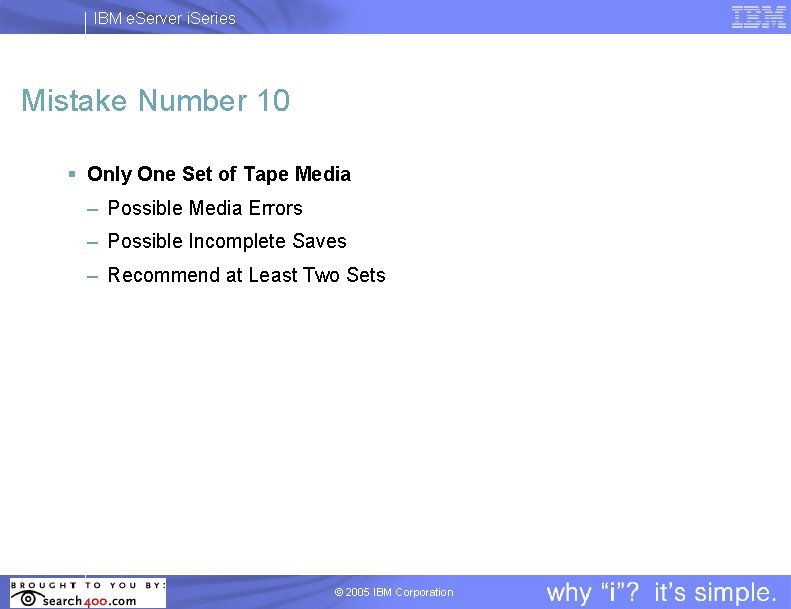 IBM e. Server i. Series Mistake Number 10 § Only One Set of Tape
