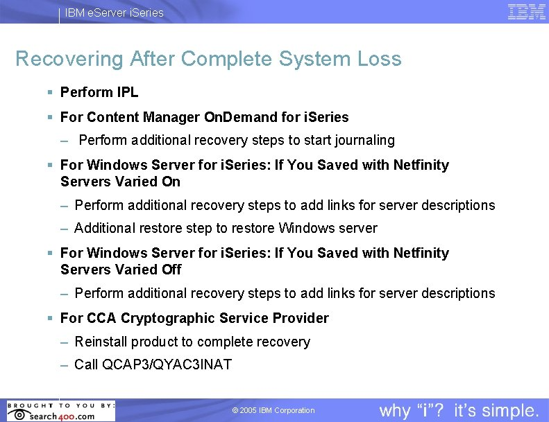 IBM e. Server i. Series Recovering After Complete System Loss § Perform IPL §