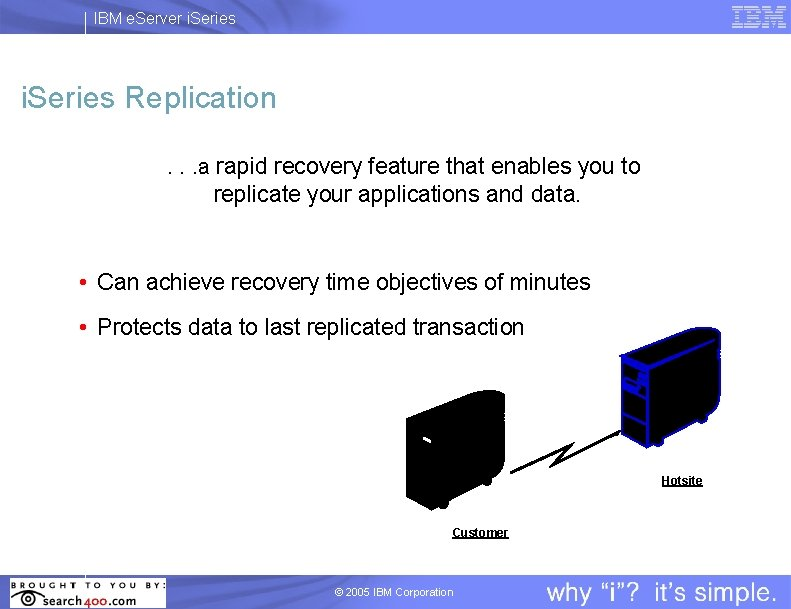 IBM e. Server i. Series Replication. . a rapid recovery feature that enables you