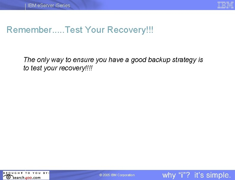 IBM e. Server i. Series Remember. . . Test Your Recovery!!! The only way