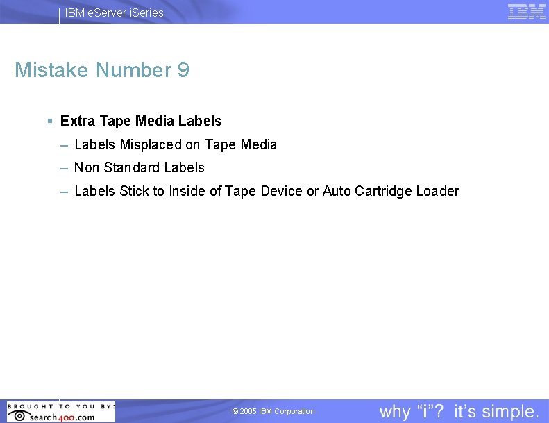 IBM e. Server i. Series Mistake Number 9 § Extra Tape Media Labels –