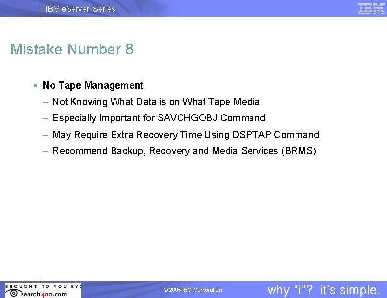 IBM e. Server i. Series Mistake Number 8 § No Tape Management – Not