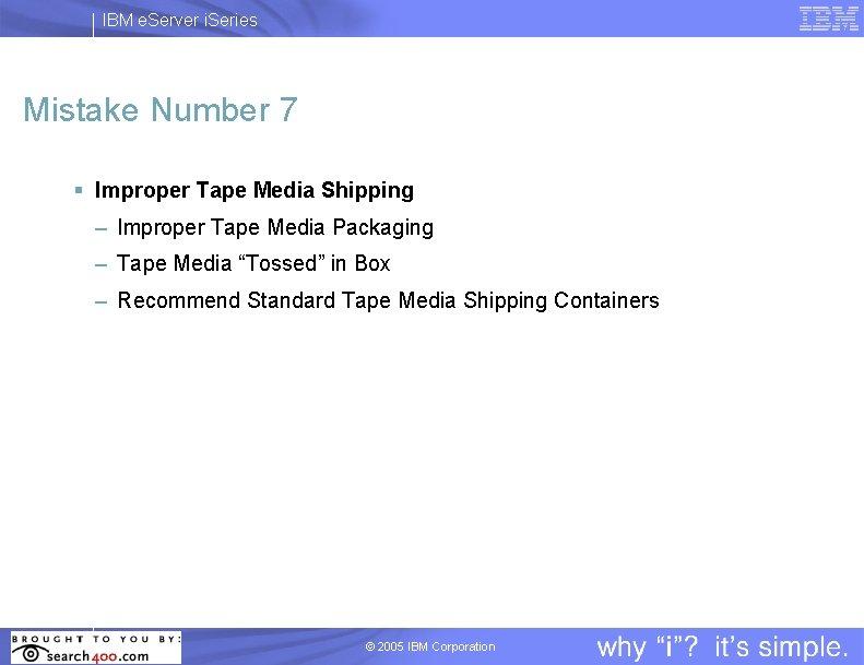 IBM e. Server i. Series Mistake Number 7 § Improper Tape Media Shipping –