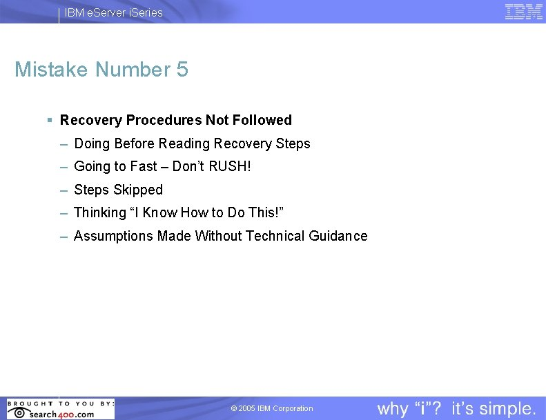 IBM e. Server i. Series Mistake Number 5 § Recovery Procedures Not Followed –
