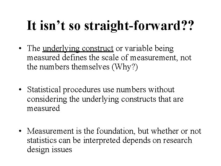 It isn't so straight-forward? ? • The underlying construct or variable being measured defines