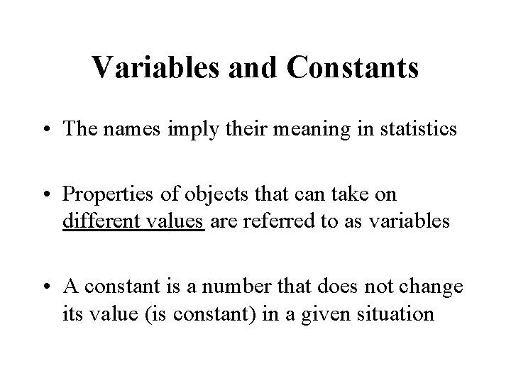 Variables and Constants • The names imply their meaning in statistics • Properties of