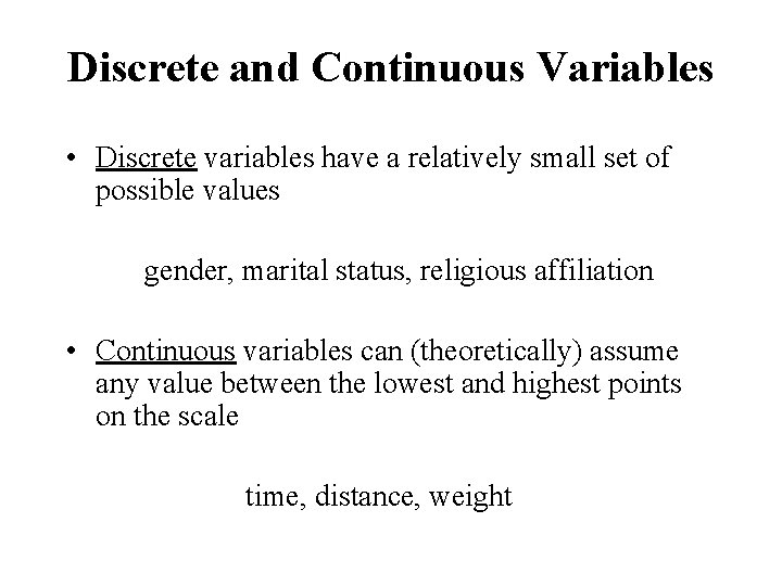 Discrete and Continuous Variables • Discrete variables have a relatively small set of possible
