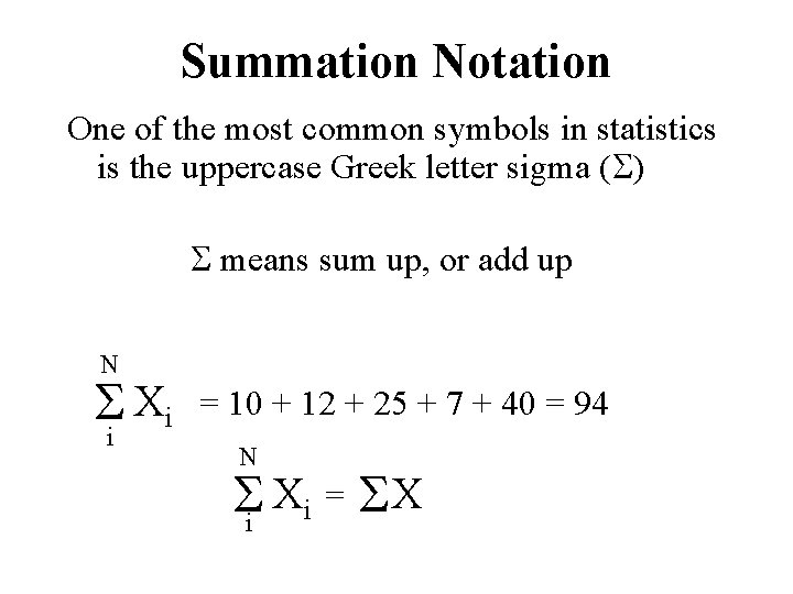 Summation Notation One of the most common symbols in statistics is the uppercase Greek