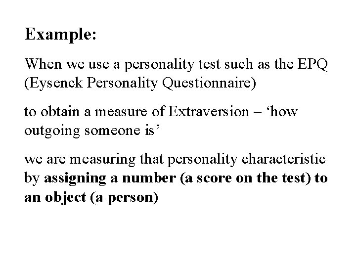 Example: When we use a personality test such as the EPQ (Eysenck Personality Questionnaire)