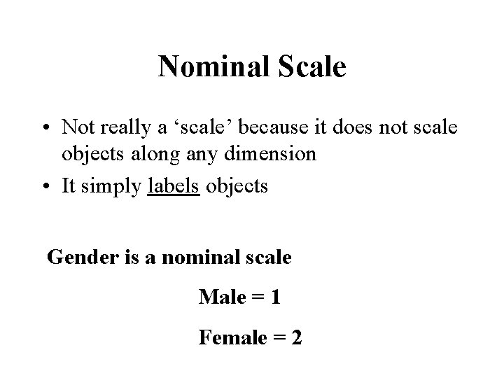 Nominal Scale • Not really a 'scale' because it does not scale objects along