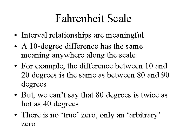 Fahrenheit Scale • Interval relationships are meaningful • A 10 -degree difference has the