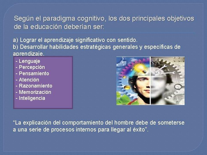 Según el paradigma cognitivo, los dos principales objetivos de la educación deberían ser: a)