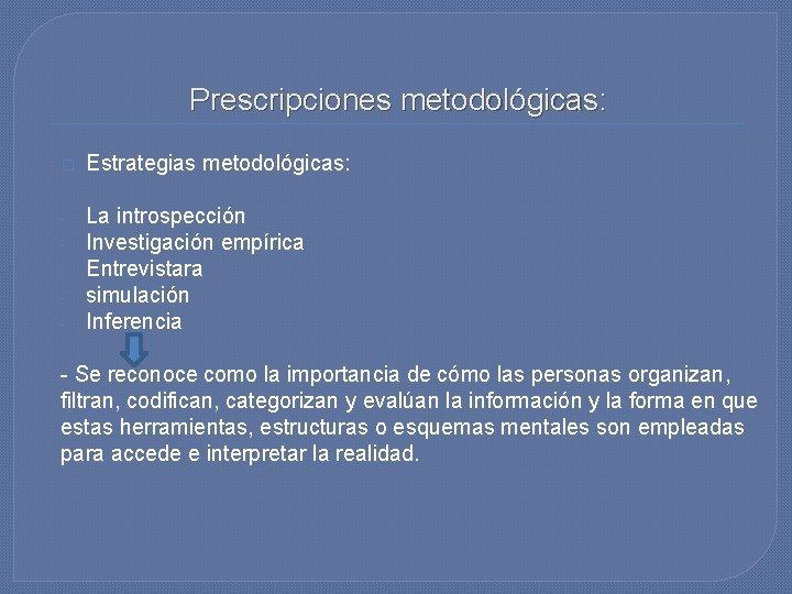 Prescripciones metodológicas: � Estrategias metodológicas: - La introspección Investigación empírica Entrevistara simulación Inferencia -