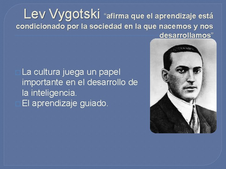"""Lev Vygotski """"afirma que el aprendizaje está condicionado por la sociedad en la que"""