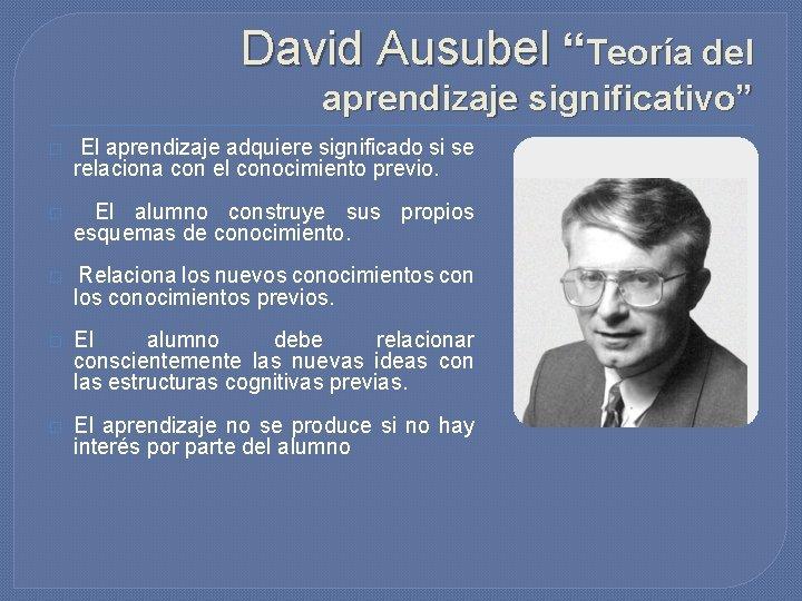 """David Ausubel """"Teoría del aprendizaje significativo"""" � El aprendizaje adquiere significado si se relaciona"""