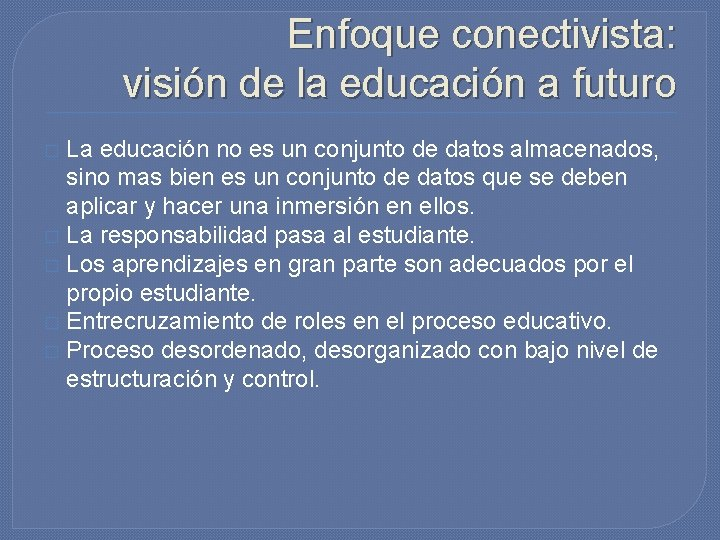 Enfoque conectivista: visión de la educación a futuro La educación no es un conjunto
