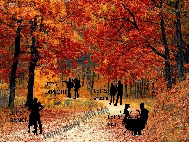LET'S EXPLORE LET'S DANCE LET'S WALK LET'S EAT