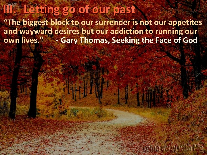 """III. Letting go of our past """"The biggest block to our surrender is not"""