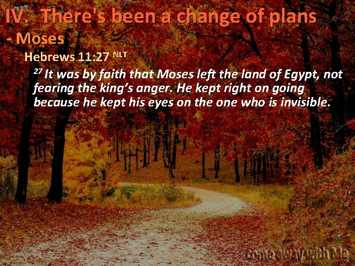IV. There's been a change of plans - Moses - Hebrews 11: 27 NLT