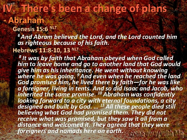 IV. There's been a change of plans - Abraham Genesis 15: 6 NLT 6