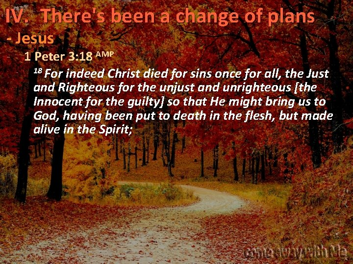 IV. There's been a change of plans - Jesus - 1 Peter 3: 18