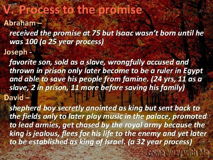 V. Process to the promise Abraham – received the promise at 75 but Isaac