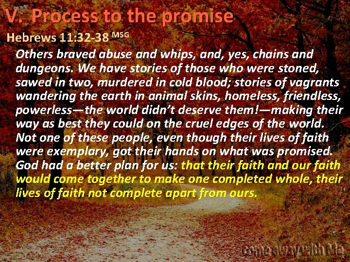 V. Process to the promise Hebrews 11: 32 -38 MSG Others braved abuse and