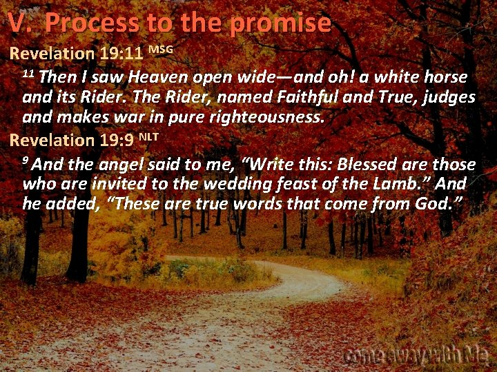 V. Process to the promise Revelation 19: 11 MSG 11 Then I saw Heaven