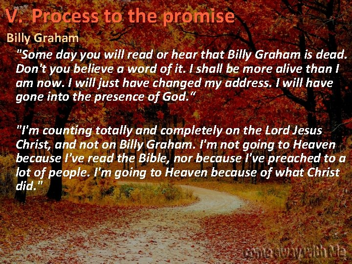 """V. Process to the promise Billy Graham """"Some day you will read or hear"""
