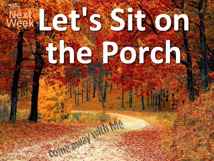 Next Week Let's Sit on the Porch