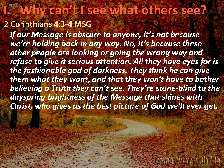 I. Why can't I see what others see? 2 Corinthians 4: 3 -4 MSG