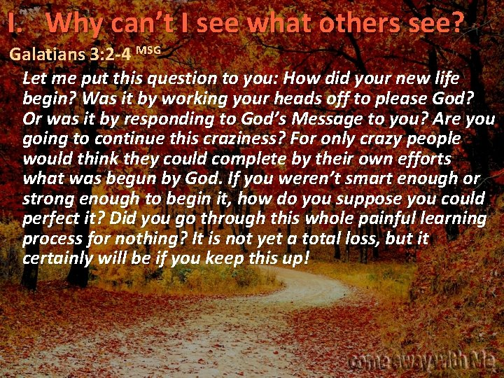 I. Why can't I see what others see? Galatians 3: 2 -4 MSG Let