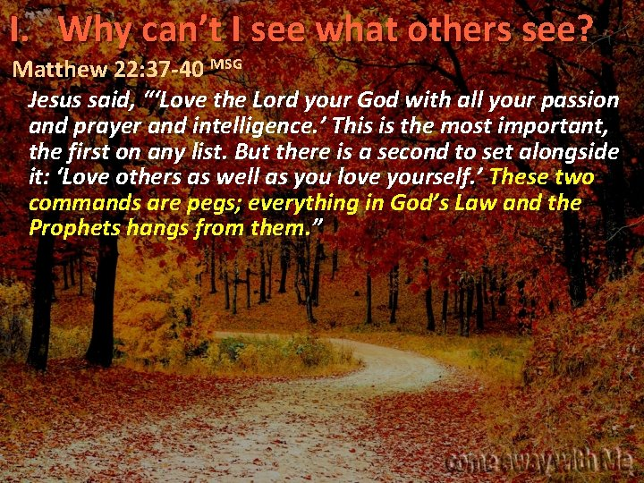 I. Why can't I see what others see? Matthew 22: 37 -40 MSG Jesus