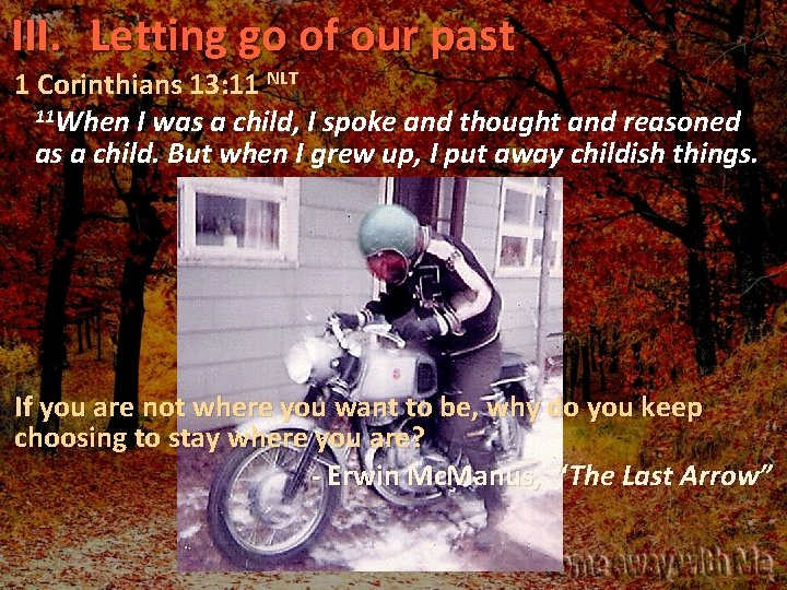 III. Letting go of our past 1 Corinthians 13: 11 NLT 11 When I