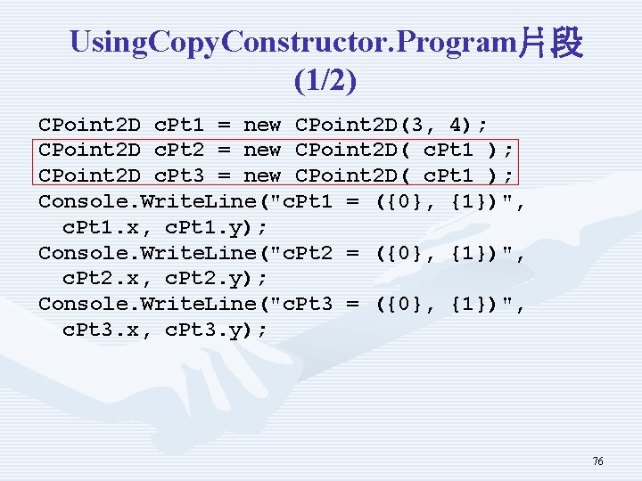 Using. Copy. Constructor. Program片段 (1/2) CPoint 2 D c. Pt 1 = new CPoint