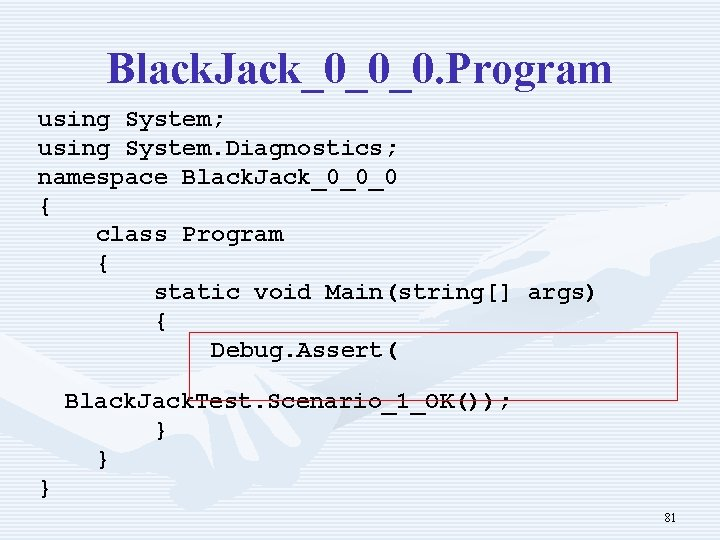 Black. Jack_0_0_0. Program using System; using System. Diagnostics; namespace Black. Jack_0_0_0 { class Program