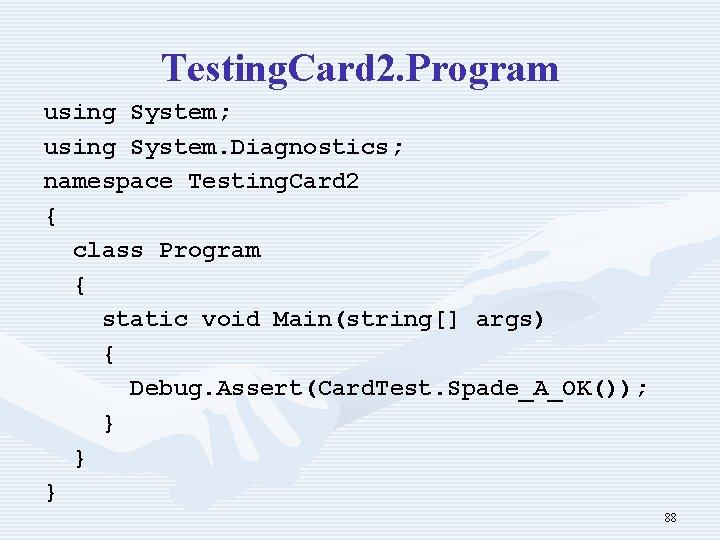 Testing. Card 2. Program using System; using System. Diagnostics; namespace Testing. Card 2 {