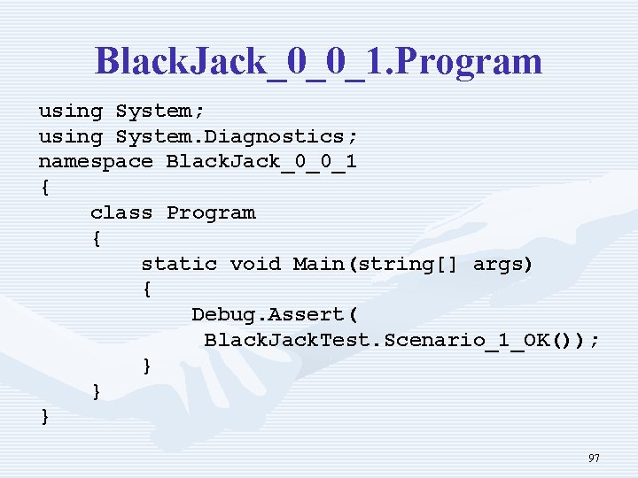 Black. Jack_0_0_1. Program using System; using System. Diagnostics; namespace Black. Jack_0_0_1 { class Program