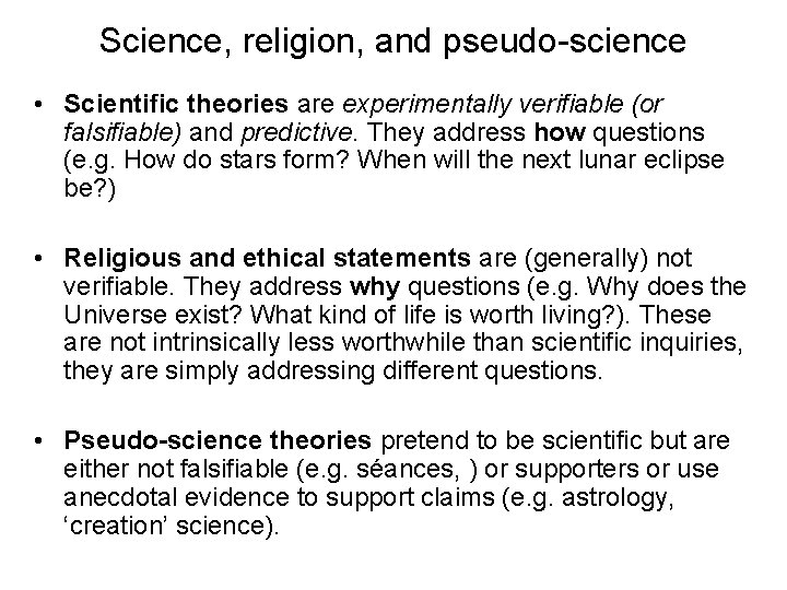 Science, religion, and pseudo-science • Scientific theories are experimentally verifiable (or falsifiable) and predictive.