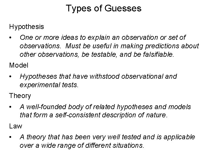 Types of Guesses Hypothesis • One or more ideas to explain an observation or